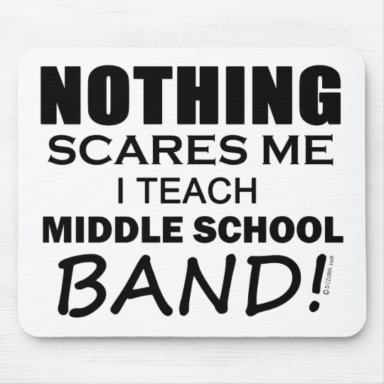 Nothing Scares Me Middle School Band Mouse Pad