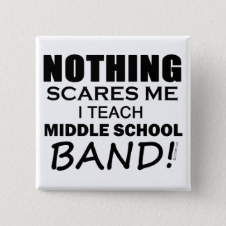 Nothing Scares Me Middle School Band Pinback Button