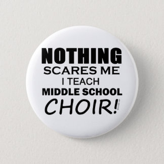 Nothing Scares Me Middle School Choir Button