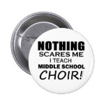 Nothing Scares Me Middle School Choir Pinback Button