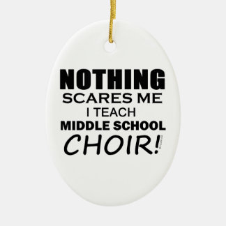 Nothing Scares Me Middle School Choir Ceramic Ornament