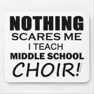 Nothing Scares Me Middle School Choir Mouse Pad