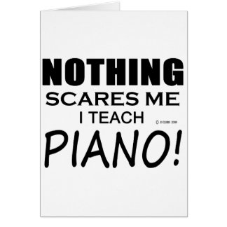 Nothing Scares Me Piano Greeting Card