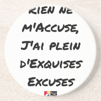 NOTHING SHOWS ME, I AI FULL WITH EXQUISITE EXCUSES COASTER