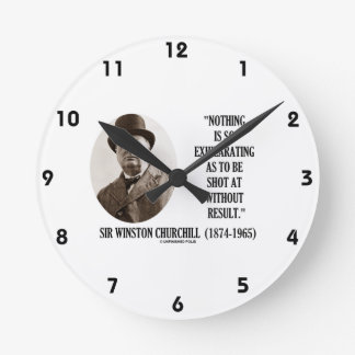 Nothing So Exhilarating As To Be Shot At Churchill Round Wall Clocks