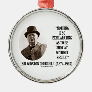 Nothing So Exhilarating As To Be Shot At Churchill Round Metal Christmas Ornament