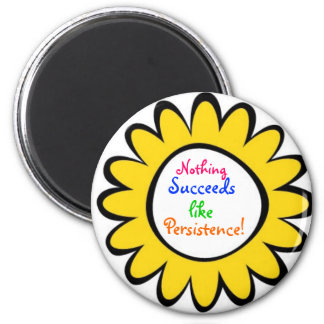 Nothing Succeeds Like Persistence! 2 Inch Round Magnet