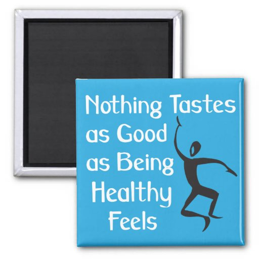 Nothing Tastes as Good as Being Healthy Feels 2 Inch Square Magnet