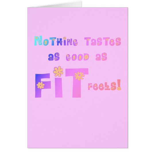 Nothing Tastes as Good as FIT Feels! Card