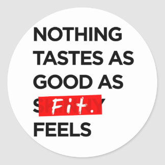 Nothing Tastes as Good as FIT feels - Inspiration Classic Round Sticker