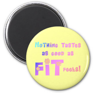 Nothing Tastes as Good as FIT Feels! 2 Inch Round Magnet