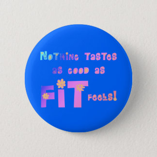 Nothing Tastes as Good as FIT Feels! Pinback Button