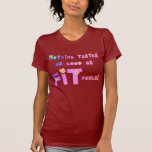 Nothing Tastes as Good as FIT Feels! T Shirt