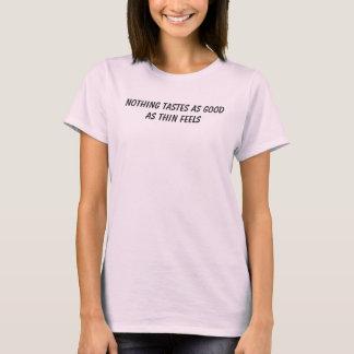 Nothing tastes as good as thin feels T-Shirt