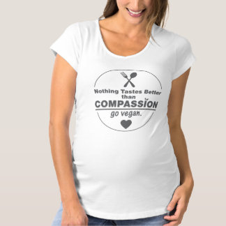 Nothing Tastes Better Than Compassion Go Vegan Maternity T-Shirt