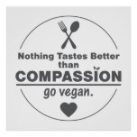 Nothing Tastes Better Than Compassion Go Vegan Poster