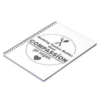 Nothing Tastes Better Than Compassion Go Vegan Spiral Notebook