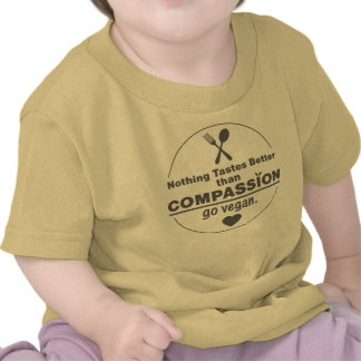 Nothing Tastes Better Than Compassion Go Vegan T Shirt
