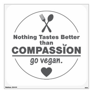 Nothing Tastes Better Than Compassion Go Vegan Room Decals
