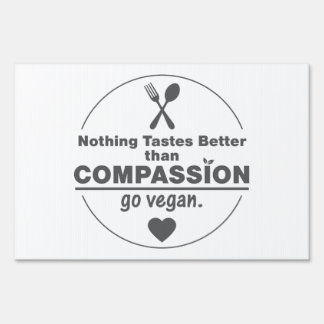 Nothing Tastes Better Than Compassion Go Vegan Sign