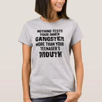 Nothing Tests Your Inner Gangster Funny Shirt