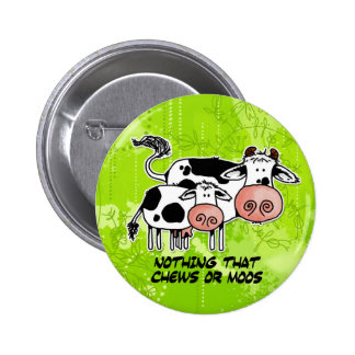 nothing that chews or moos pinback button