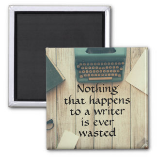 Nothing that happens to a writer is ever wasted 2 inch square magnet