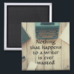 """Nothing that happens to a writer is ever wasted magnet<br><div class=""""desc"""">A photo of an old typewriter and a funny quote &quot;Nothing that happens to a writer is ever wasted&quot;</div>"""