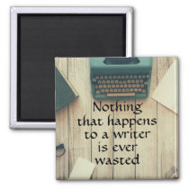 Nothing that happens to a writer is ever wasted magnet