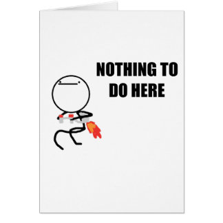 Nothing To Do Here Greeting Card