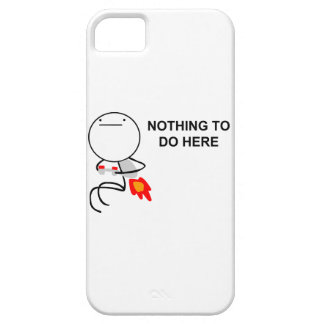 Nothing To Do Here - iPhone 5 Case