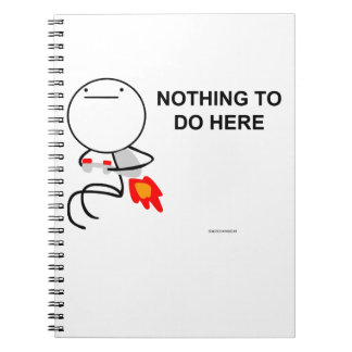 Nothing to do here spiral notebooks