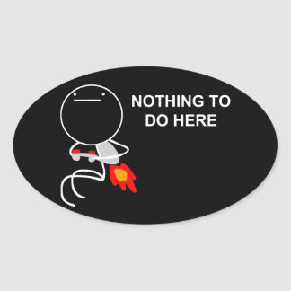 Nothing To Do Here - Oval Black Stickers