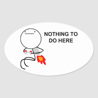 Nothing To Do Here - Oval Stickers
