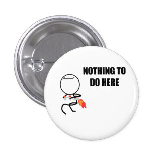 Nothing To Do Here Rage Face Meme 1 Inch Round Button