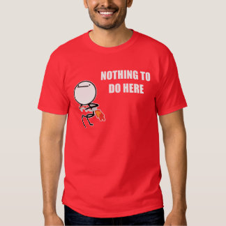 Nothing To Do Here Rage Face Meme Tshirt