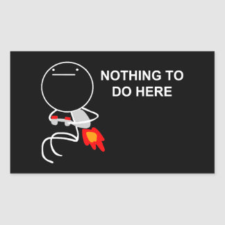 Nothing To Do Here - Rectangle Black Stickers