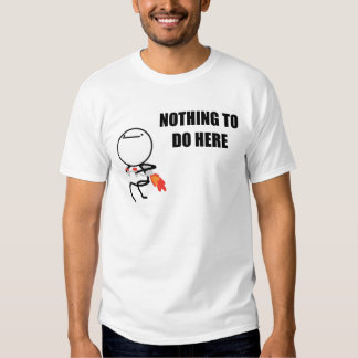 Nothing To Do Here Shirt