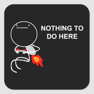 Nothing To Do Here - Square Black Stickers