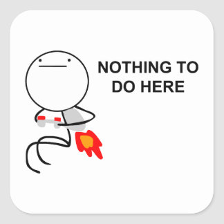 Nothing To Do Here - Square Stickers
