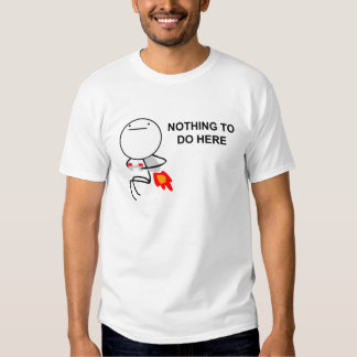 nothing to do here t shirt