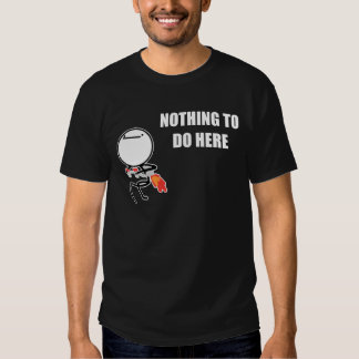 Nothing To Do Here Tee Shirt