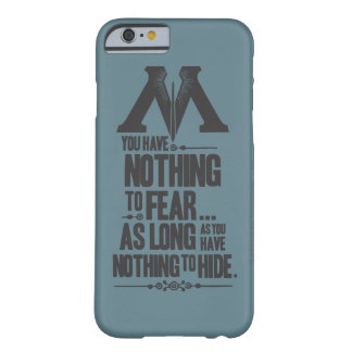 Nothing to Fear - Nothing to Hide Barely There iPhone 6 Case
