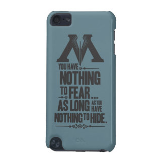 Nothing to Fear - Nothing to Hide iPod Touch 5G Cases