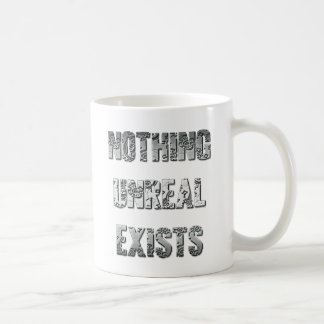Nothing Unreal Exists Coffee Mug