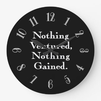 Nothing Ventured Nothing Gained Large Clock