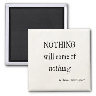 Nothing Will Come of Nothing Shakespeare Quote 2 Inch Square Magnet
