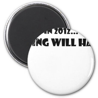Nothing Will Happen 2012 Magnet