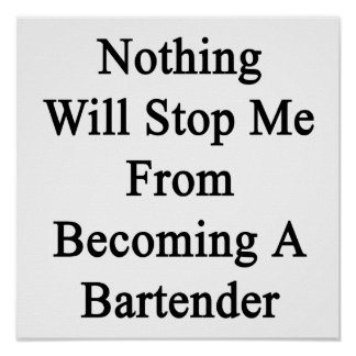 Nothing Will Stop Me From Becoming A Bartender Poster