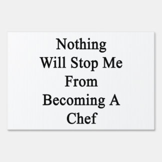 Nothing Will Stop Me From Becoming A Chef Sign